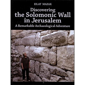 Discovering the Solomonic Wall in Jerusalem by Eilat Mazar